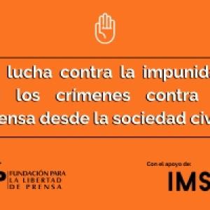 La lucha contra la impunidad en los crímenes contra la prensa desde la sociedad civil